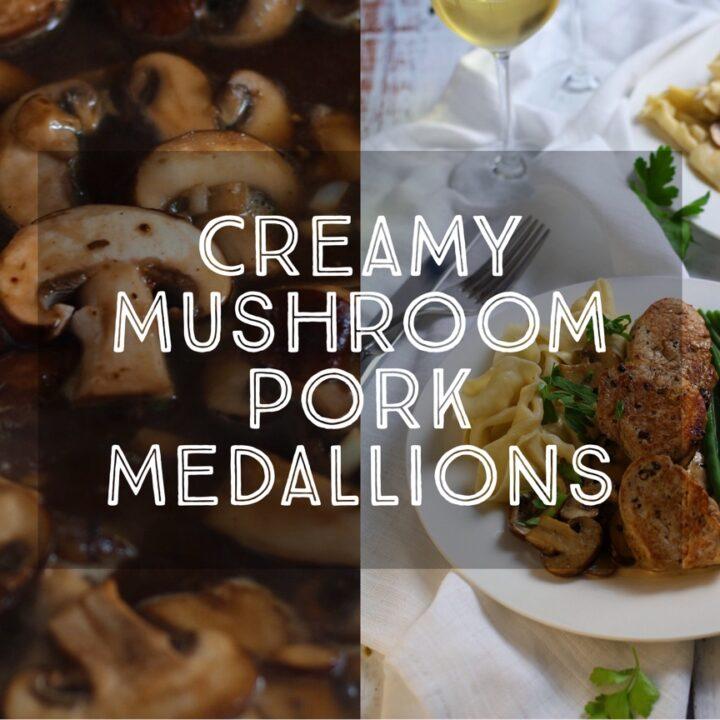 Creamy Mushroom Pork Medallions